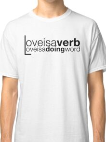 love is a verb Classic T-Shirt