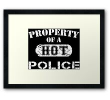 Property Of A Hot Police - TShirts & Hoodies Framed Print