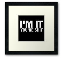 I'm It You're Shit Framed Print