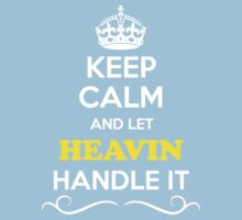 Keep Calm and Let HEAVIN Handle it Kids Clothes