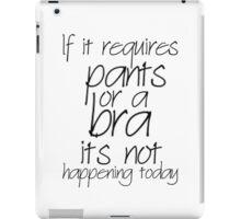 No bra, No pants iPad Case/Skin