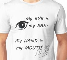 Eyes are ears, hands are mouths - American sign language Unisex T-Shirt