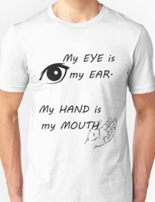Eyes are ears, hands are mouths - American sign language T-Shirt