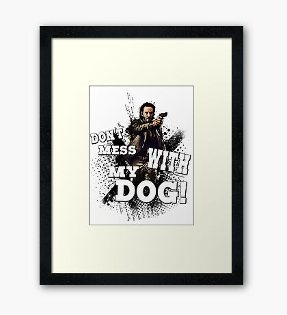 Don't mess with my dog! Framed Print