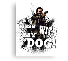 Don't mess with my dog! Canvas Print