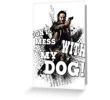 Don't mess with my dog! Greeting Card