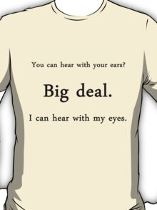You can hear with your ears? - American Sign Language T-Shirt