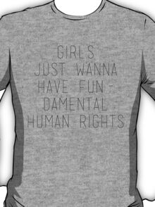 GIRLS JUST WANNA HAVE FUNDAMENTAL HUMAN RIGHTS T-Shirt
