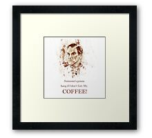 Someone's gonna hang if I don't Get. My. COFFEE! Framed Print