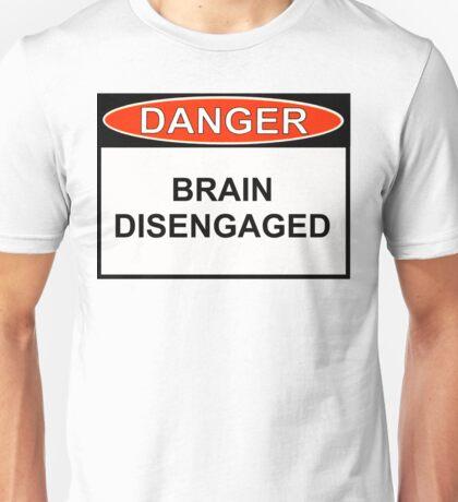 Danger - Brain Disengaged Unisex T-Shirt