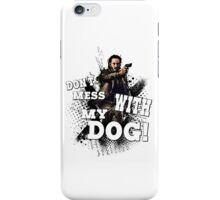 Don't mess with my dog! iPhone Case/Skin