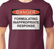 Danger - Inappropriate Response Unisex T-Shirt