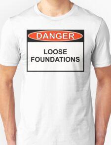 Danger - Loose Foundations Unisex T-Shirt