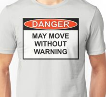 Danger - May Move Without Warning Unisex T-Shirt