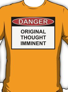 Danger - Original Thought Imminent T-Shirt