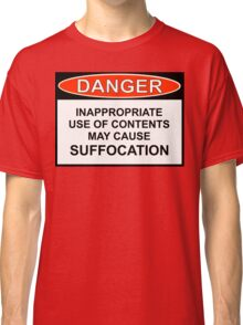 Danger - May Cause Suffocation Classic T-Shirt