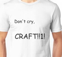 Don't cry, Craft!!1! Unisex T-Shirt