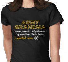 ARMY GRANDMA SOME PEOPLE ONLY DREAM OF MEETING THEIR HERO I SPOILED MINE Womens Fitted T-Shirt