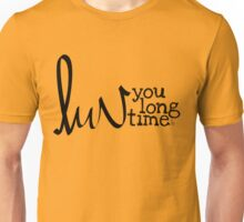 Luv you long time Unisex T-Shirt