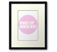 Wake up, work out Framed Print