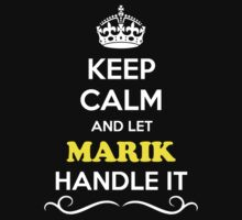 Keep Calm and Let MARIK Handle it by gregwelch