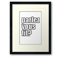 Do you speak, fit? Framed Print