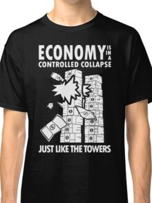 Economy is in a Controlled Collapse, just like the Twin Towers Classic T-Shirt