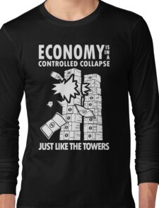 Economy is in a Controlled Collapse, just like the Twin Towers Long Sleeve T-Shirt