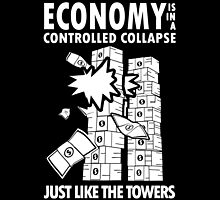 Economy is in a Controlled Collapse, just like the Twin Towers by fearandclothing