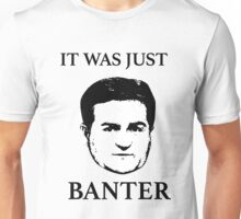 IT WAS JUST BANTER! Unisex T-Shirt