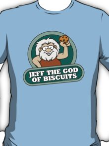 Jeff the God of Biscuits T-Shirt