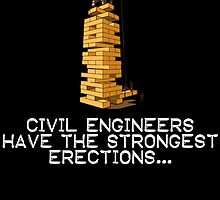 CIVIL ENGINEERS HAVE THE STRONGEST ERECTIONS by BADASSTEES