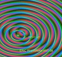 ( BEHEAD ) ERIC WHITEMAN  ART    by eric  whiteman