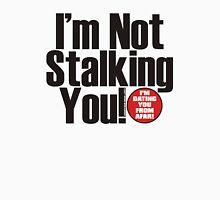 I'm not Stalking You Unisex T-Shirt