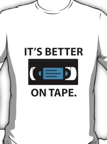 It's Better on Tape VHS - Black Text Version T-Shirt