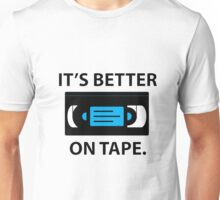 It's Better on Tape VHS - Black Text Version Unisex T-Shirt