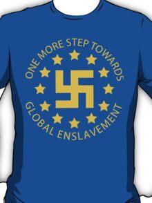 Euro Nazis - One More Step Towards Global Enslavement T-Shirt