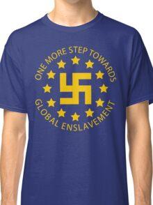 Euro Nazis - One More Step Towards Global Enslavement Classic T-Shirt