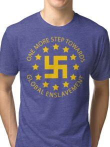 Euro Nazis - One More Step Towards Global Enslavement Tri-blend T-Shirt