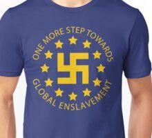 Euro Nazis - One More Step Towards Global Enslavement Unisex T-Shirt