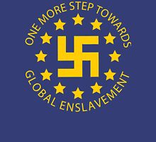Euro Nazis - One More Step Towards Global Enslavement Unisex T-Shirt