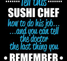 TELL THIS SUSHI CHEF HOW TO DO JOB.... AND YOU CAN TELL THE DOCTOR THE LAST THING YOU REMEMBER by birthdaytees