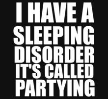 i have a sleeping disorder it's called partying by Glamfoxx