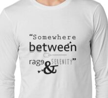 """Somewhere between rage and serenity."" - cherik Long Sleeve T-Shirt"