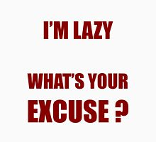 I'm lazy what's your excuse ? Unisex T-Shirt