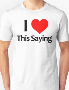 I Love This Saying T-Shirt