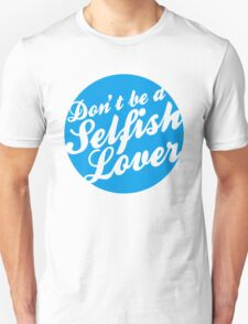 Don't be a Selfish Lover T-Shirt