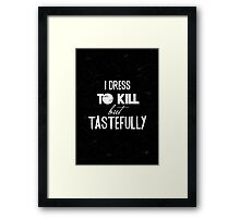 I dress to kill typography quote Framed Print