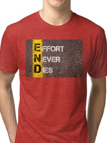 Business Acronym END as EFFORT NEVER DIES Tri-blend T-Shirt