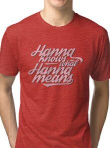 Hanna Knows What Hanna Means Tri-blend T-Shirt